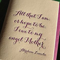 All that I am or hope to be, I owe to my angel mother. Love this quote from Abraham Lincoln! #letterpress