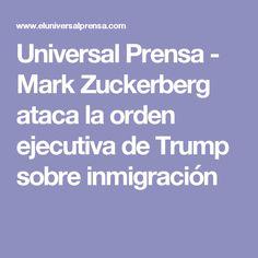 Universal Prensa - Mark Zuckerberg  ataca la orden ejecutiva de Trump sobre inmigración
