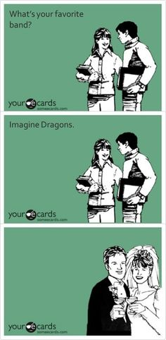 This is so me! Imagine dragons for life <3