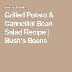 Grilled Potato & Cannellini Bean Salad Recipe | Bush's Beans