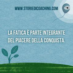 Da buongiorno a giorno buono. *La fatica è parte integrante del piacere della conquista.* www.storiedicoaching.com #coach #buongiorno #fatica #piacere #conquista