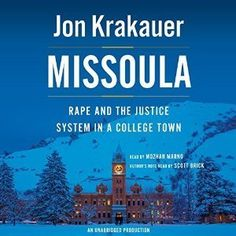 Captivated Reader: Missoula: Rape and the Justice System in a College Town by Jon Krakauer Free Books Online, Reading Online, University Of Montana, State University, Drama, Violent Crime, Penguin Random House, Bestselling Author