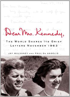 Dear Mrs. Kennedy: The World Shares Its Grief, Letters November 1963: Jay Mulvaney, Paul De Angelis