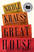 Great House by Nicole Krauss:  Nicole Krauss, author of the bestselling History of Love, showcases her brilliant storytelling yet again. Her artistic way of weaving a tale and the amazing characters she develops are beyond compare. It's no wonder she's featured on the New Yorker's 20 under 40 list...
