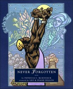 """Never Forgotten"" by Patricia C. McKissack and illustrated by Leo and Diane Dillon is an inspirational story for children of all ages and ethnicities."
