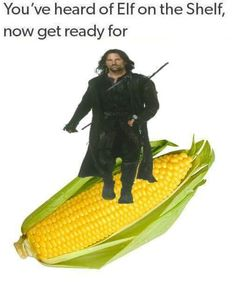 The VeggieTales parody had an Aragorn character called Ear o' Corn... he was a gourd though, not actually corn.