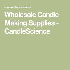 Wholesale Candle Making Supplies - CandleScience