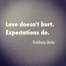 Ain't that the truth!! I really have to learn to stop expecting things...