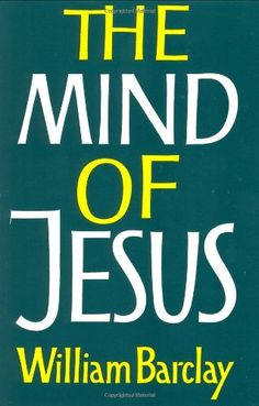 The Mind of Jesus: William Barclay: One of my favorite ever books.
