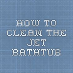 How to clean the jet bathtub