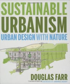 Sustainable Urbanism: Urban Design With Nature, http://www.amazon.com/dp/047177751X/ref=cm_sw_r_pi_awdm_gnvivb1PYF614