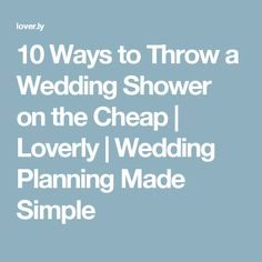 10 Ways to Throw a Wedding Shower on the Cheap | Loverly | Wedding Planning Made Simple