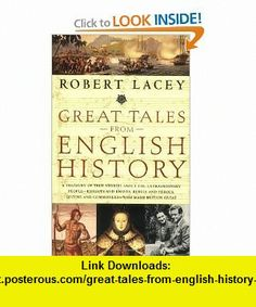 Great Tales from English History A Treasury of True Stories about the Extraordinary People -- Knights and Knaves, Rebels and Heroes, Queens and Commoners -- Who Made Britain Great (9780316067577) Robert Lacey , ISBN-10: 0316067571  , ISBN-13: 978-0316067577 ,  , tutorials , pdf , ebook , torrent , downloads , rapidshare , filesonic , hotfile , megaupload , fileserve