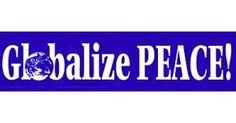 "Globalize Peace! Bumpersticker  [11½"" X 3""]"