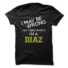 Im a Diaz - #tshirt design #estampadas sweatshirt. BUY NOW => https://www.sunfrog.com/LifeStyle/Im-a-Diaz.html?68278