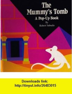 The Mummys Tomb A Pop-Up Book (9780307176271) Robert Sabuda , ISBN-10: 0307176274  , ISBN-13: 978-0307176271 ,  , tutorials , pdf , ebook , torrent , downloads , rapidshare , filesonic , hotfile , megaupload , fileserve