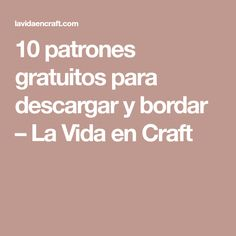 10 patrones gratuitos para descargar y bordar – La Vida en Craft