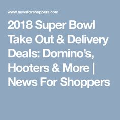 2018 Super Bowl Take Out & Delivery Deals: Domino's, Hooters & More   News For Shoppers
