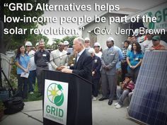 """""""GRID Alternatives helps low-income people be part of the solar revolution."""" -Governor Jerry Brown"""