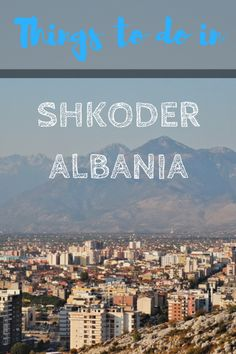 Exploring Albania!? Read this article for information about things to do in Shkoder the jewel in the north of Albania. #albania #shkoder