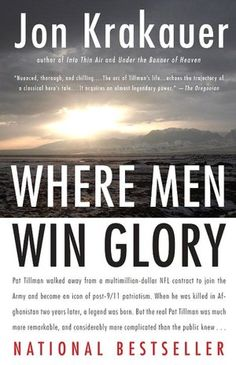 Where Men Win Glory: The Odyssey of Pat Tillman- Very interesting, if slanted, read. Makes you think!