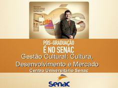 Gestão Cultural: Cultura,Desenvolvimento e Mercado    Centro Universitário Senac