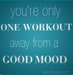 Get going!!! Endorphins and good music is allllll you need.