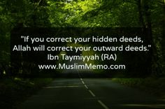 """If you correct your hidden deeds, Allah will correct your outward deeds."""