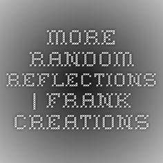 More random reflections   Frank Creations