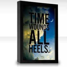 """""""Time wounds all heels.""""  by Groucho Marx"""