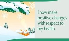 I now make positive changes with respect to my health.~ Louise L. Hay
