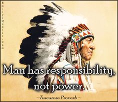 Man has responsibility, not power                                                                                                                                                      More