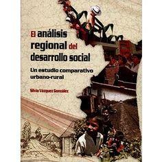 El análisis regional del desarrollo social : un estudio comparativo urbano-rural / Silvia Vázquez González