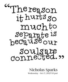 thumbnail of quotes The reason it hurts so much to separate is because our souls are connected.