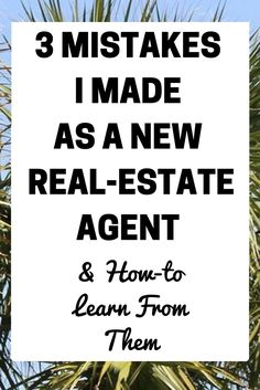 As a new real-estate agent, I made EVERY mistake in the book. I entered real-est. - As a new real-estate agent, I made EVERY mistake in the book. I entered real-estate with no mentors -