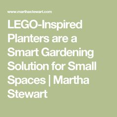 LEGO-Inspired Planters are a Smart Gardening Solution for Small Spaces   Martha Stewart