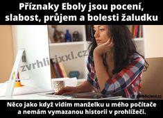 Příznaky Eboly jsou pocení, slabost, průjem a bolesti žaludku – Zvrhlíci XXL – Bez cenzury Story Quotes, Good Jokes, Carpe Diem, True Stories, Gifs, Funny Memes, Lol, Pictures, Crafts