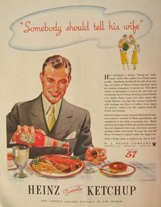 """1934 Heinz Ketchup Ad ~ """"Somebody should tell his wife"""". to smack him for putting ketchup on steak. It reminds me of that Jeff Foxworthy joke, """"You might be a redneck if Thanksgiving is ruined because you're out of ketchup. Retro Advertising, Retro Ads, Vintage Ads, Vintage Prints, Vintage Posters, Vintage Food, Retro Food, Retro Posters, Vintage Images"""