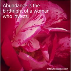 Abundance is the birthright of a woman who invests. Invest in embodying a life of more than enough.