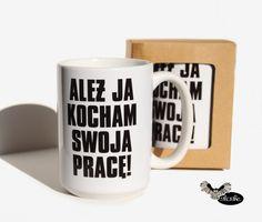 Kubek+450ml+ALEŻ+JA+KOCHAM+SWOJĄ+PRACĘ!+w+SLOSHE+na+DaWanda.com