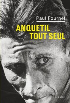 Anquetil tout seul eBook by Paul Fournel - Rakuten Kobo France, Movies, Movie Posters, Romans, Zelda, Products, Loneliness, Writers, Authors