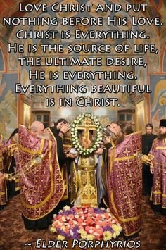 Christ is everything. He is the source of life, the ultimate desire, He is everything. Everything Beautiful is in Christ-Elder Porphyrios Faith Hope Love, Faith In God, Saint Quotes, Religious Images, Orthodox Christianity, Light Of The World, Christian Faith, Spiritual Quotes, Catholic