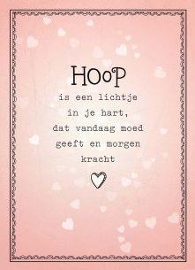 Hoop is een lichtje in je hart, dat vandaag moed geeft en morgen kracht. #Hallmark #HallmarkNL #Wenskaart #VersvandePers