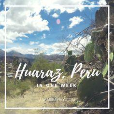 A Week in Huaraz, Peru