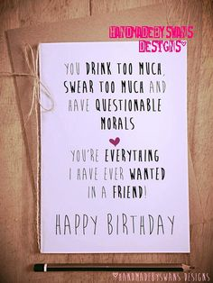Drink too much swear too much questionable morals greeting Best Friend Birthday Cards, Best Friend Cards, Birthday Wishes Funny, Happy Birthday Cards, Birthday Quotes, Birthday Greetings, Best Friend Gifts, Humor Birthday, Funny Wishes