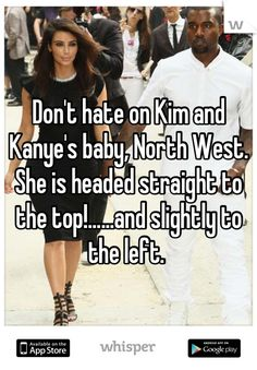 Don't hate on Kim and Kanye's baby, North West. She is headed straight to the top!......and slightly to the left.