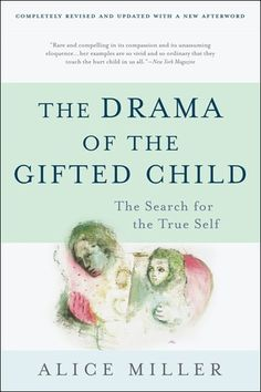 The Drama of the Gifted Child: The Search for the True Self  by Alice Miller, Ruth Ward