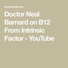 Doctor Neal Barnard on B12 From Intrinsic Factor - YouTube