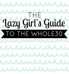 She makes this totally sound do-able! The Lazy Girl's Guide To the Whole30 // @ The Little Things We Do