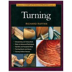 Complete Illustrated Guide to Woodturning by Richard Raffan